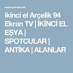 ikinci el Arçelik 94 Ekran TV | İKİNCİ EL EŞYA | SPOTCULAR | ANTİKA | ALANLAR