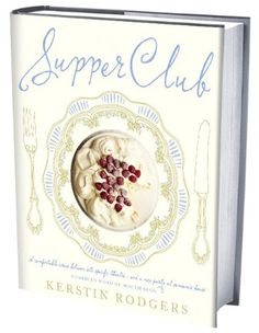 Supper Club: Recipes and notes from the underground restaurant by Kerstin Rodgers - Um jantar diferente num restaurante clandestino.