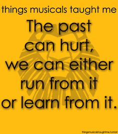 Things Musicals Taught Me (Lion King): The past can hurt, we can either run from it or learn from it. #Theatre #Quote  www.thewriteteachers.com