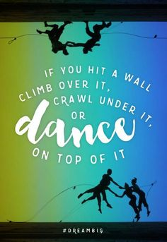 Dance, dance, just wiggle that body through, under or over any obstacle! #dancingmotivationalquotes