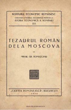 Tezaurul român de la Moscova - Mihai Gr. Romaşcanu Carti Online, History Of Romania, Historical Photos, Mystery, Nostalgia, Politics, Mysterious, Times, Google Search