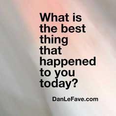 The best thing about today is________.