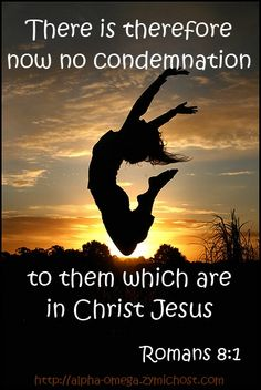 Romans 8:1 ~ There is therefore now no condemnation to them which are in Christ Jesus.