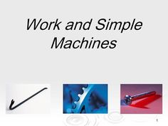 1 Work and Simple Machines 2 What is work? In science, the word work has a…