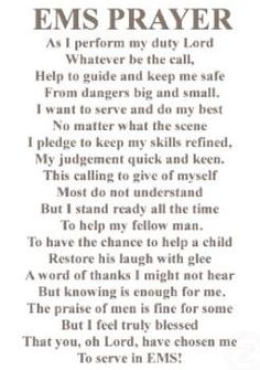 The EMS prayer As I perform my duty Lord Whatever be the call Help to guide and keep me safe From dangers big and small I want to serve and do my best No matter what the scene Nursing Student Tips, Nursing Schools, Icu Nursing, Med Student, Ems Humor, Medical Humor, Medical School, Ems Quotes, Qoutes