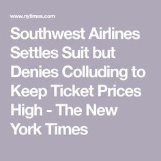 Southwest Airlines Settles Suit but Denies Colluding to Keep Ticket Prices High - The New York Times Micro Economics, Southwest Airlines, New York Times, Ticket, Suit, Suits, Formal Suits