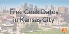 Find ideas for free geek dates in Kansas City on KCGeeks.com!