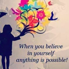 Anything is possible if you do this. #believeyourself #factsoflife  #lifequotes  #thursdaythoughts