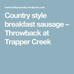 Country style breakfast sausage – Throwback at Trapper Creek