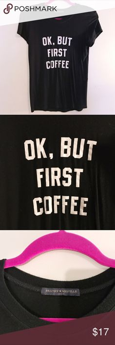 "Brandy Melville But First Coffee Top This ""OK, but first coffee"" shirt has only been worn a few times and is in great condition! Will fit a xsmall to medium, and probably a large because it is stretchy. It is really soft stretchy material so it's very comfortable to wear! (feel free to make a reasonable offer or bundle for a discount!)😊 Brandy Melville Tops Tees - Short Sleeve"