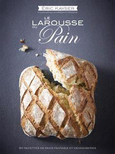 Larousse Du Pain - Bread Encyclopedia Bread Bun, Pan Bread, Pain Bio, Pain Artisanal, Bun In The Oven, Savoury Baking, Our Daily Bread, Bread And Pastries, Artisan Bread
