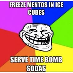 "Pinner says, ""Freeze Mentos in Ice Cubes. Serve Time Bomb Sodas =0)"" So I've already pinned this before, but I just wanted to tell everyone that sadly, it doesn't actually work!! There was a video about it online, freezing the mentos makes it so they wont't explode in coke, it's something about tiny, minute bubble on the outside of a mento are ruined (or popped I guess). That is just one of the ways to make them not explode, another way is painting a mento (according to the video)."