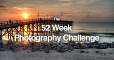 If you're looking to get better at photography in 2016, one great option is to do a 52-week photography challenge that forces you to complete regular assig