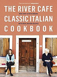 The River Cafe Classic Italian Cookbook: Amazon.co.uk: Rose Gray, Ruth Rogers: 9780718189068: Books
