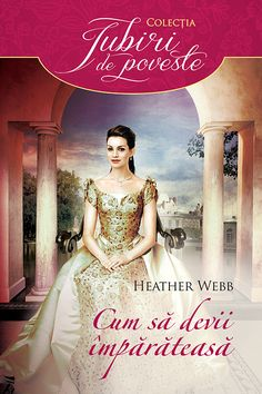 110_Cum sa devii imparateasa_Heather Webb Tv Shows, Novels, Romantic, Writers, Books, Movie Posters, Fashion, Literatura, Moda