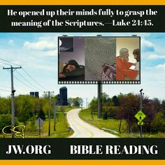 Wednesday, September 7  He opened up their minds fully to grasp the meaning of the Scriptures.—Luke 24:45.