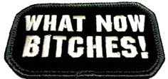 """[Single Count] Custom, Cool & Awesome {3"""" by 1 3/4"""" Inches} Small Rectangle Military Ranks Navy USA What Now Bitches Text Arm Badge (Tactical Type) Velcro Patch """"Green, White & Black"""""""