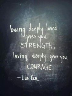 I sent this to my guy.  Courageous me.   quote by Lao Tzu