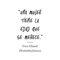 """""""Una #Mujer tiene la #Edad que se merece."""" #CocoChanel #Citas #Frases"""