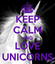 keep calm and love unicorns | KEEP CALM AND LOVE UNICORNS Poster | Unicorn lover | Keep ...