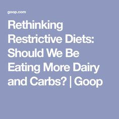 Rethinking Restrictive Diets: Should We Be Eating More Dairy and Carbs? | Goop