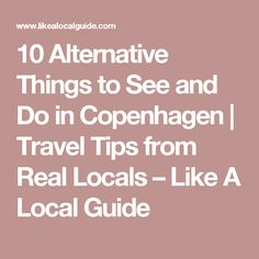 10 Alternative Things to See and Do in Copenhagen | Travel Tips from Real Locals – Like A Local Guide