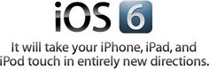 iOS 6. It will take your iPhone, iPad, and iPod touch in entirely new directions.