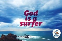 One god. In the sky, in the waves.
