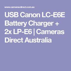USB Canon LC-E6E Battery Charger + 2x LP-E6 | Cameras Direct Australia Canon Battery, Lp, Cameras, Charger, Australia, Camera, Film Camera