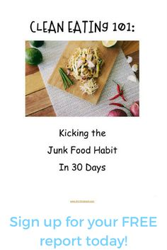 Clean Eating 101: FREE Report on Kicking the Junk Food Habit in 30 Days!