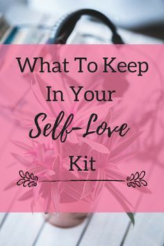 What items should be in your self love kit? Click through to find books, candles, facemasks etc that will bring you comfort when you're in need of a little pick me up! Self-Love  Self-Care  Wellness   Self-love tips   Self-love activities   Self-love exercises  