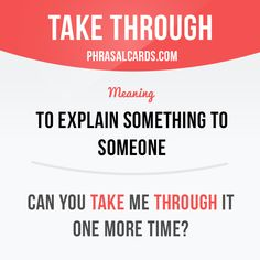 """Cards """"Take through"""" means """"to explain something to someone"""". Example: Can you take me through it one more time?""""Take through"""" means """"to explain something to someone"""". Example: Can you take me through it one more time? Slang English, English Idioms, English Phrases, Learn English Words, English Grammar, English Study, Grammar And Vocabulary, English Vocabulary Words, English Language Learning"""