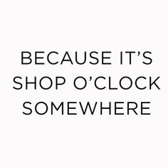 Because it's shop o'clock somewhere.
