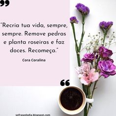 Só Frase do Dia : Frase do Dia - 1 de Janeiro - Cora Coralina Letter Board, Lettering, Sayings, Inspiration Quotes, Words, Clarice Lispector, How To Make Candy, Murals, Phrase Of The Day