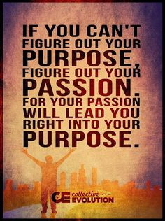 I believe this is true of spiritual gifts. We are given a passion for our purpose.