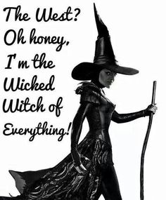 Wicked Witch of Everything!