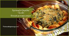Sweet Potato Crusted Spinach Quiche - The Healthy Honeys