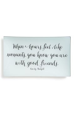 When hours feel like moments, you know you are with good friends.