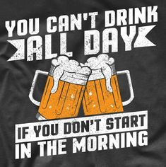 bc90ea54 Funny Drinking Shirt For Men - You Can't Drink All Day If You Don't Start  In The Morning Beer Shirt