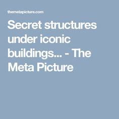 Secret structures under iconic buildings... - The Meta Picture