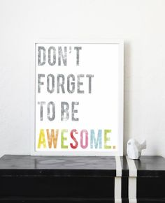 Don't Forget To Be Awesome - this is really cool. not just for baby's room but kitchen or play room or anywhere!
