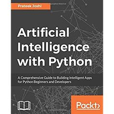 Artificial Intelligence with Python: A Comprehensive Guide to Building Intelligent Apps for Python Beginners and Developers Artificial Intelligence Article, Machine Learning Artificial Intelligence, Artificial Intelligence Technology, Computer Coding, Computer Programming, Computer Science, Python Programming, Programming Languages, Computer Jobs