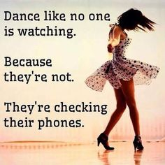 So true, but then again, they may be secretly video taping you and you dancing like no one is watching is going to be the next viral video on You Tube and everyone is going to be making fun of your dad moves...but probably they are just playing Panda Pop...Shakes + Speares || Crafted in the Pacific Northwest || Handcrafted Goods || www.shakesandspeares.com