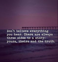 There are three sides to all stories. There are three sides to all stories. Best Inspirational Quotes, Great Quotes, Motivational Quotes, Privacy Quotes, Quotes About Privacy, Wisdom Quotes, Me Quotes, Cheer Quotes, Story Quotes