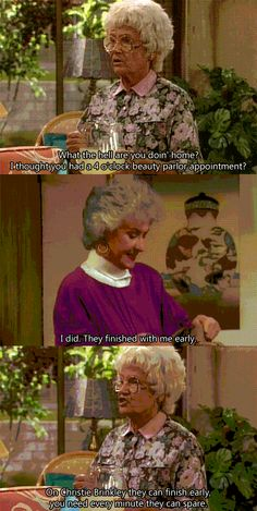 Dorothy and Sophia. I have to say, I'm glad my mother never talks to me this way.