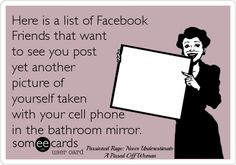 Or another selfie regardless of where it's taken!!  Another thing...any grown woman that takes a duck face picture of herself and actually has the nerve to post it on any social media needs to be hit with a chair.