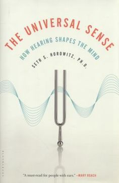 The Universal Sense: How Hearing Shapes the Mind by Seth S. Horowitz