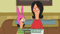 When your best friend complains about her unsuccessful Etsy shop: | The 27 Most Relatable Louise Belcher Quotes