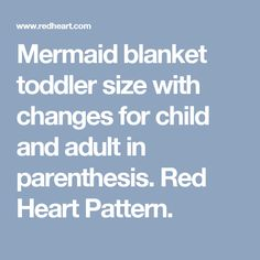 Mermaid blanket toddler size with changes for child and adult in parenthesis. Red Heart Patterns, Mermaid Blanket, Free Crochet, Crochet Patterns, Children, Young Children, Boys, All Free Crochet, Crochet Pattern