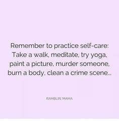 Yeah, practice self care. You have - wait, what? Well... you know, we all have bad days. ;)